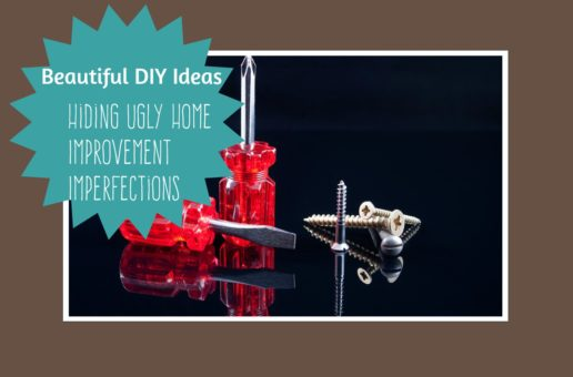 Beautiful DIY Ideas for Hiding Ugly Home Improvement Imperfections