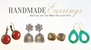Handmade Earrings Are Cool and They Make You Look Hot!